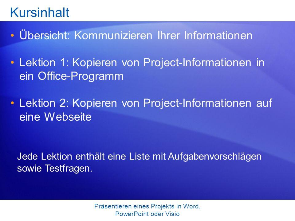 Präsentieren eines Projekts in Word, PowerPoint oder Visio Kursinhalt Übersicht: Kommunizieren Ihrer Informationen Lektion 1: Kopieren von Project-Inf