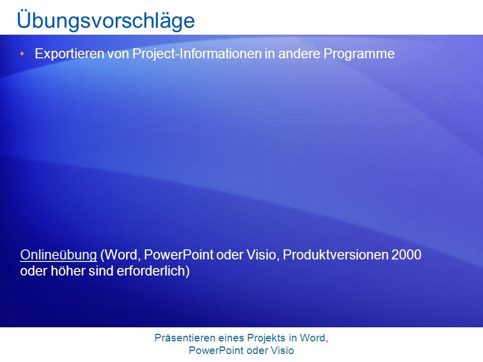 Präsentieren eines Projekts in Word, PowerPoint oder Visio Übungsvorschläge Exportieren von Project-Informationen in andere Programme OnlineübungOnlin