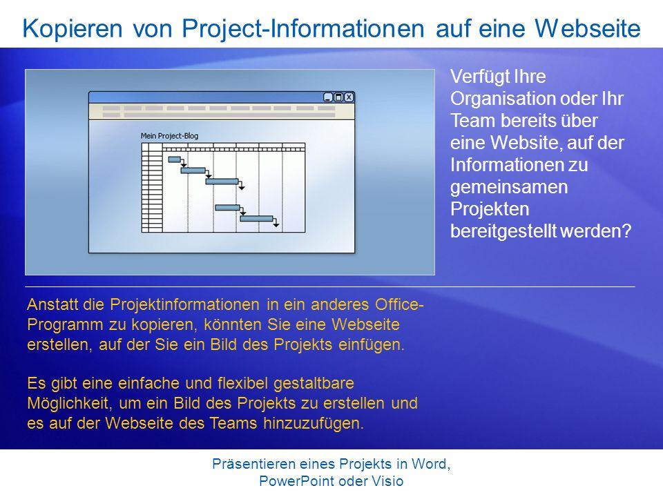 Präsentieren eines Projekts in Word, PowerPoint oder Visio Kopieren von Project-Informationen auf eine Webseite Verfügt Ihre Organisation oder Ihr Tea