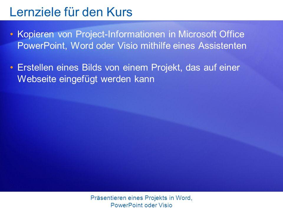 Präsentieren eines Projekts in Word, PowerPoint oder Visio Test 1, Frage 3 Wenn Sie den Assistenten zum Kopieren von Bildern in ein Office-Programm abgeschlossen haben, müssen Sie das Bild des Projekts manuell im entsprechenden Office-Programm einfügen.