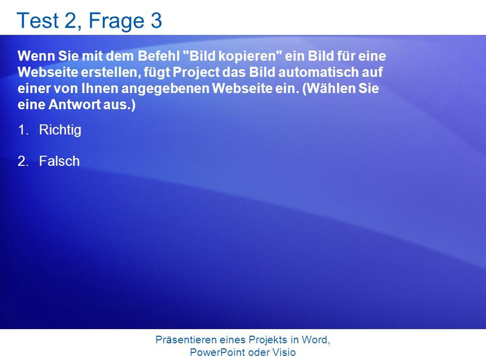 Präsentieren eines Projekts in Word, PowerPoint oder Visio Test 2, Frage 3 Wenn Sie mit dem Befehl