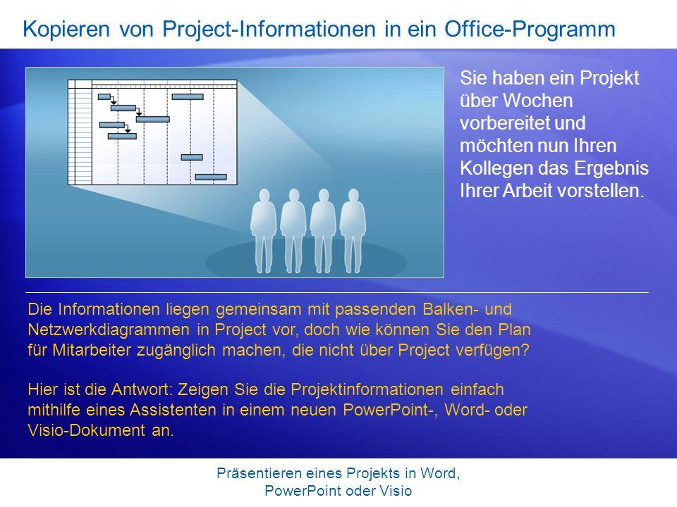 Präsentieren eines Projekts in Word, PowerPoint oder Visio Kopieren von Project-Informationen in ein Office-Programm Sie haben ein Projekt über Wochen