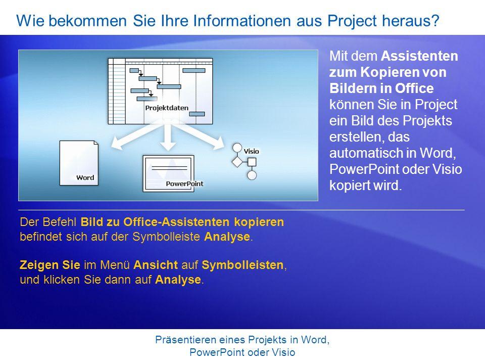 Präsentieren eines Projekts in Word, PowerPoint oder Visio Verschaffen Sie sich zunächst einen Überblick Sie sollten die Project- Ansicht zunächst so vorbereiten, dass alle Informationen enthalten sind, die Sie in Word, PowerPoint oder Visio anzeigen möchten.