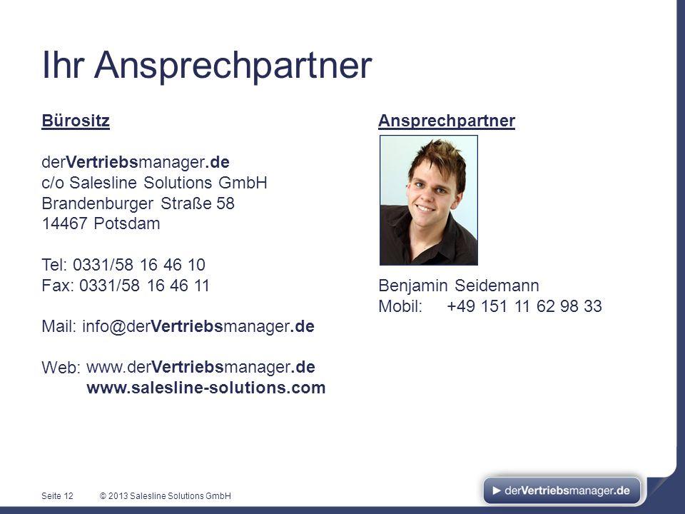 © 2013 Salesline Solutions GmbH Ihr Ansprechpartner Ansprechpartner Benjamin Seidemann Mobil:+49 151 11 62 98 33 Seite 12 Bürositz derVertriebsmanager