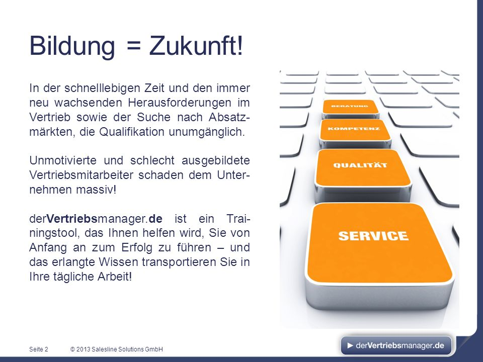 © 2013 Salesline Solutions GmbH Bildung = Zukunft! Seite 2 In der schnelllebigen Zeit und den immer neu wachsenden Herausforderungen im Vertrieb sowie