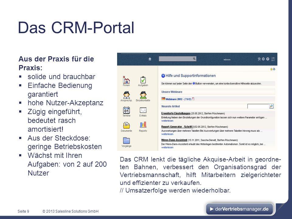 © 2013 Salesline Solutions GmbHSeite 9 Das CRM lenkt die tägliche Akquise-Arbeit in geordne- ten Bahnen, verbessert den Organisationsgrad der Vertrieb