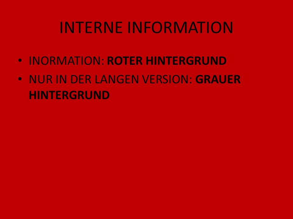 INTERNE INFORMATION INORMATION: ROTER HINTERGRUND NUR IN DER LANGEN VERSION: GRAUER HINTERGRUND