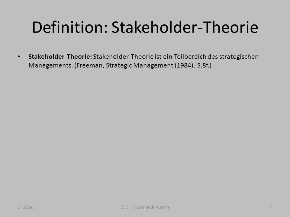 Definition: Stakeholder-Theorie Stakeholder-Theorie: Stakeholder-Theorie ist ein Teilbereich des strategischen Managements. (Freeman, Strategic Manage
