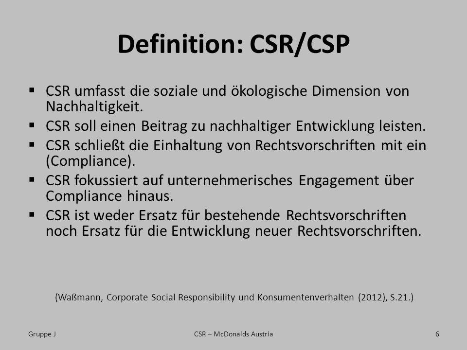 Definition: CSR/CSP CSR umfasst die soziale und ökologische Dimension von Nachhaltigkeit. CSR soll einen Beitrag zu nachhaltiger Entwicklung leisten.