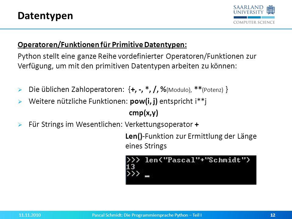Datentypen 11.11.2010Pascal Schmidt: Die Programmiersprache Python – Teil I12 Operatoren/Funktionen für Primitive Datentypen: Python stellt eine ganze