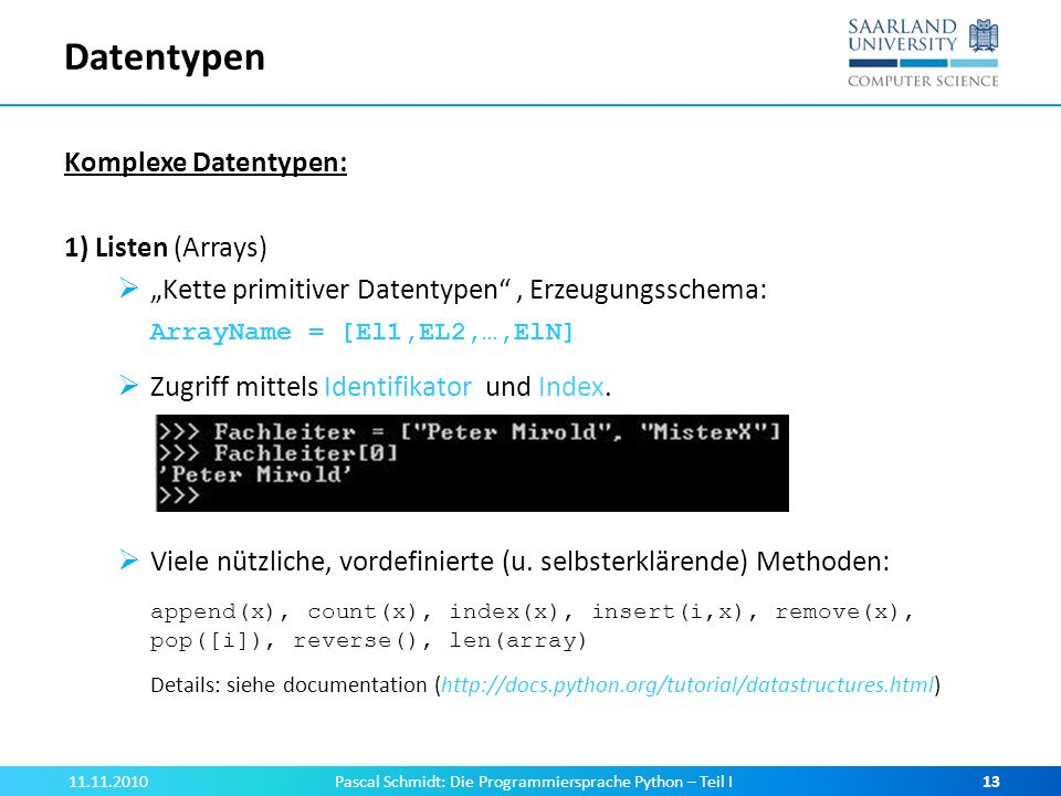 Datentypen Komplexe Datentypen: 1) Listen (Arrays) Kette primitiver Datentypen, Erzeugungsschema: ArrayName = [El1,EL2,…,ElN] Zugriff mittels Identifi