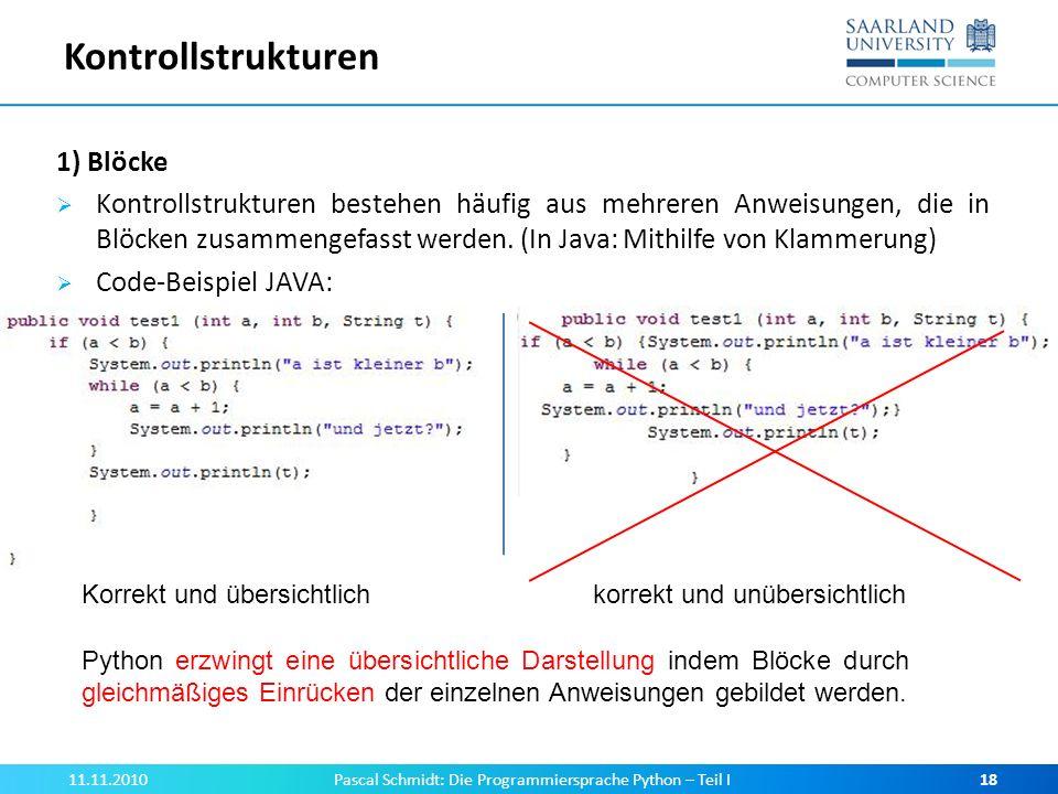 Kontrollstrukturen 1) Blöcke Kontrollstrukturen bestehen häufig aus mehreren Anweisungen, die in Blöcken zusammengefasst werden. (In Java: Mithilfe vo