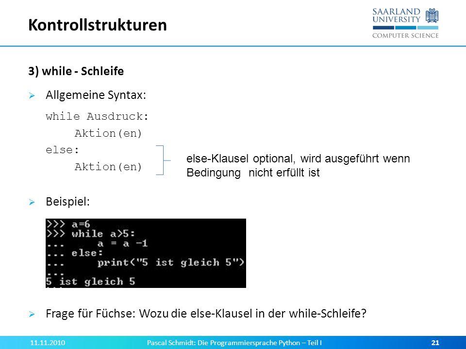 Kontrollstrukturen 3) while - Schleife Allgemeine Syntax: while Ausdruck: Aktion(en) else: Aktion(en) Beispiel: Frage für Füchse: Wozu die else-Klause