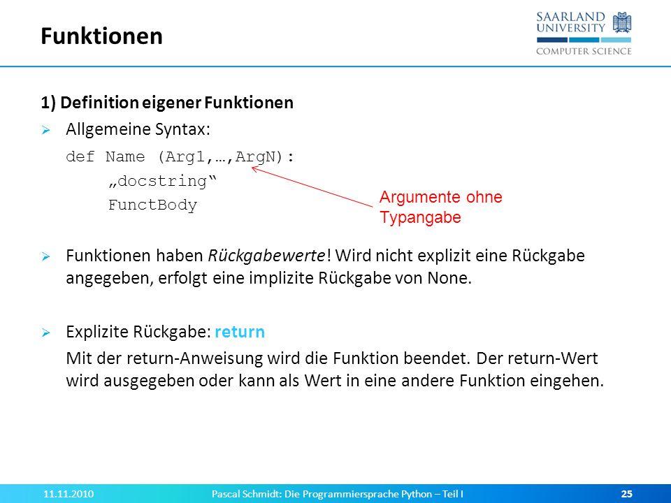 Funktionen 1) Definition eigener Funktionen Allgemeine Syntax: def Name (Arg1,…,ArgN): docstring FunctBody Funktionen haben Rückgabewerte! Wird nicht