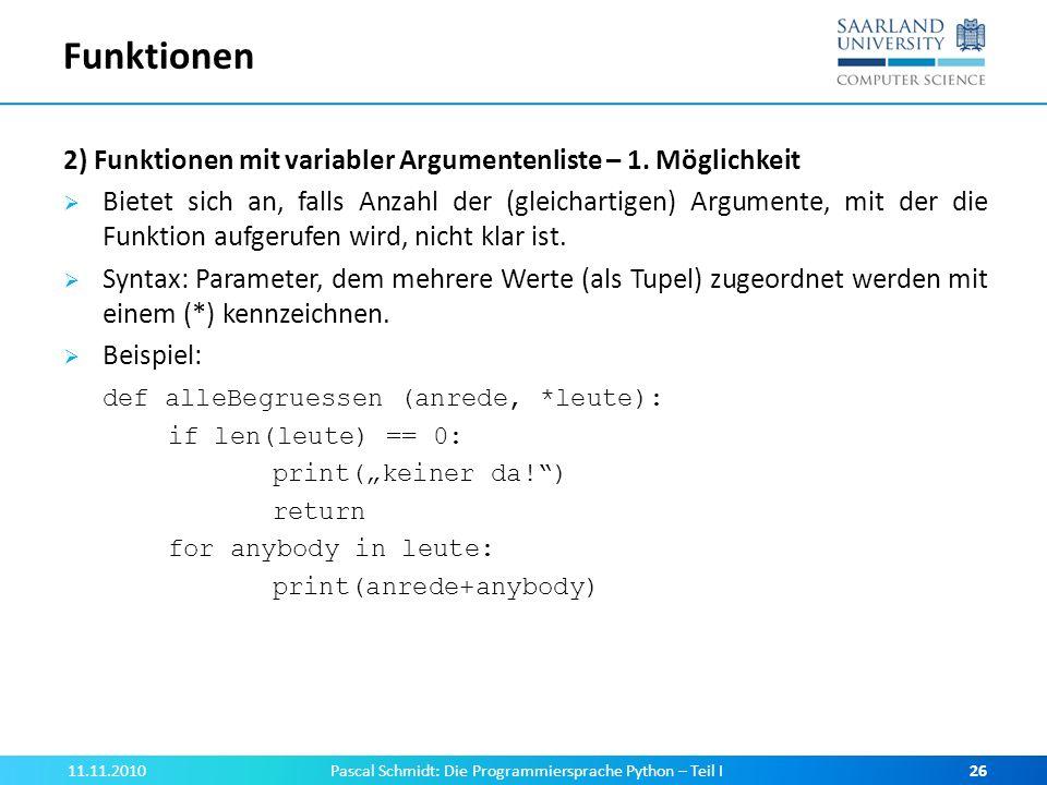 Funktionen 2) Funktionen mit variabler Argumentenliste – 1. Möglichkeit Bietet sich an, falls Anzahl der (gleichartigen) Argumente, mit der die Funkti