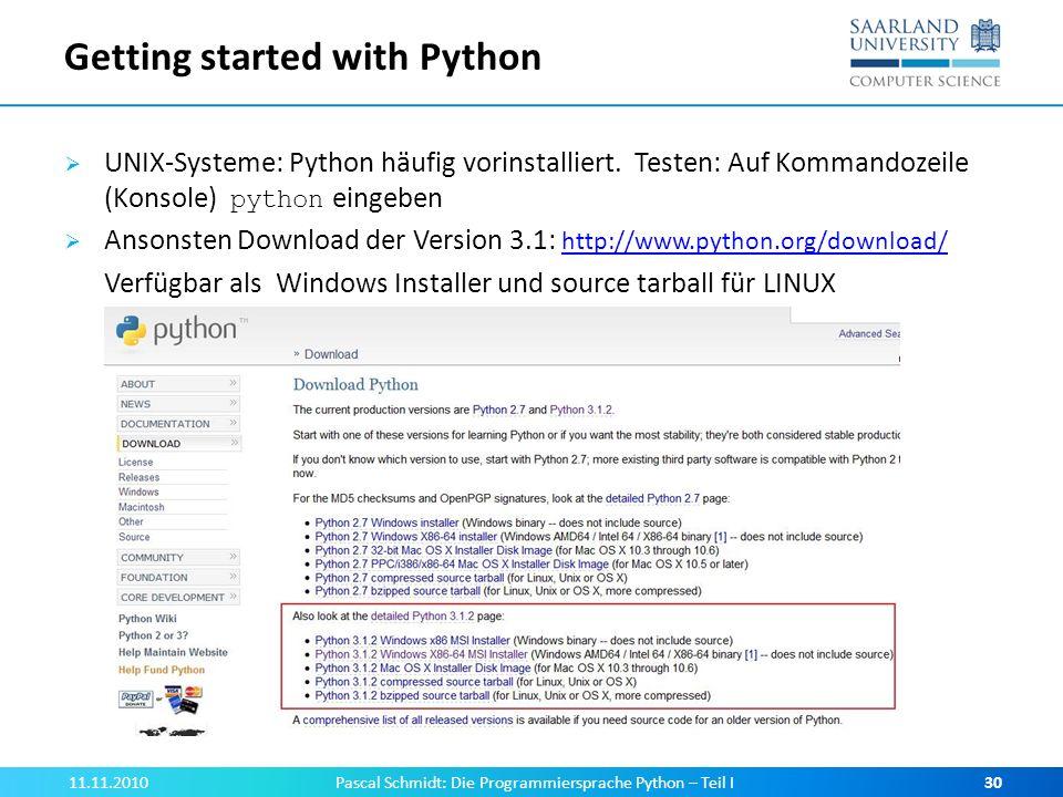 Getting started with Python UNIX-Systeme: Python häufig vorinstalliert. Testen: Auf Kommandozeile (Konsole) python eingeben Ansonsten Download der Ver