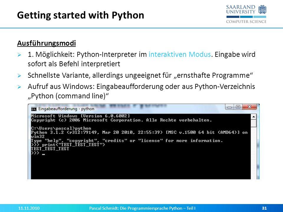 Getting started with Python Ausführungsmodi 1. Möglichkeit: Python-Interpreter im interaktiven Modus. Eingabe wird sofort als Befehl interpretiert Sch