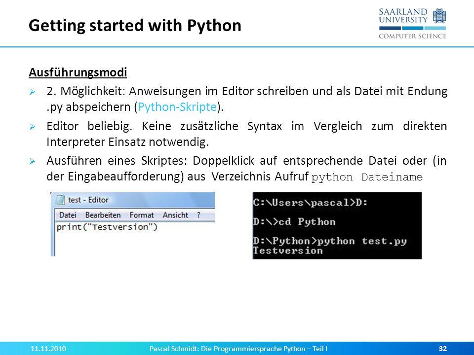 Getting started with Python Ausführungsmodi 2. Möglichkeit: Anweisungen im Editor schreiben und als Datei mit Endung.py abspeichern (Python-Skripte).