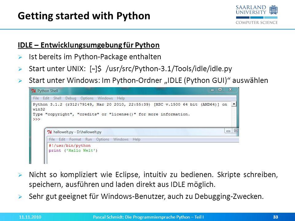 Getting started with Python IDLE – Entwicklungsumgebung für Python Ist bereits im Python-Package enthalten Start unter UNIX: [ ~ ]$ /usr/src/Python-3.