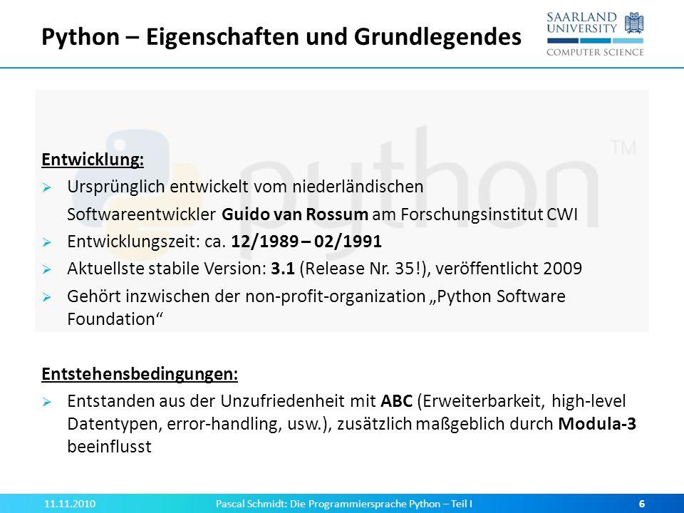 Python – Eigenschaften und Grundlegendes 11.11.2010Pascal Schmidt: Die Programmiersprache Python – Teil I6 Entwicklung: Ursprünglich entwickelt vom ni