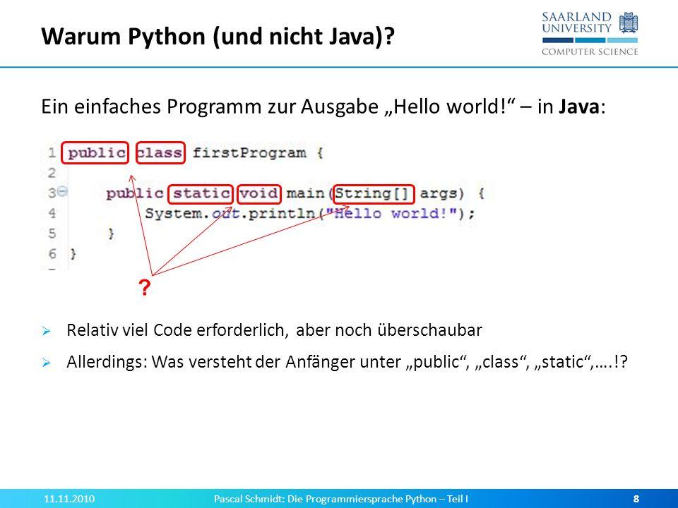 Warum Python (und nicht Java)? Ein einfaches Programm zur Ausgabe Hello world! – in Java: Relativ viel Code erforderlich, aber noch überschaubar Aller