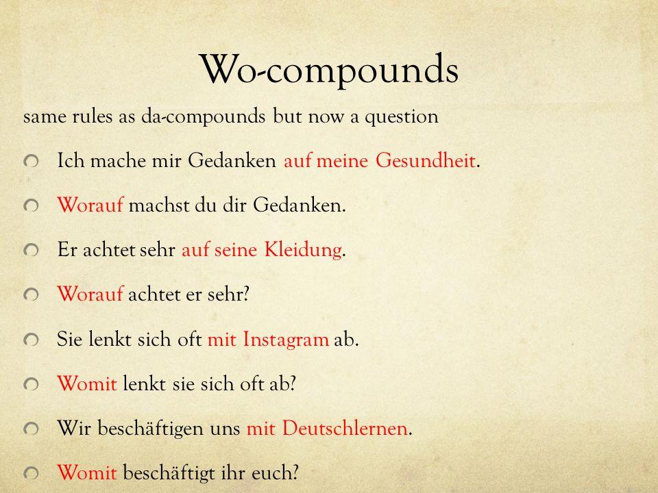 Wo-compounds same rules as da-compounds but now a question Ich mache mir Gedanken auf meine Gesundheit. Worauf machst du dir Gedanken. Er achtet sehr