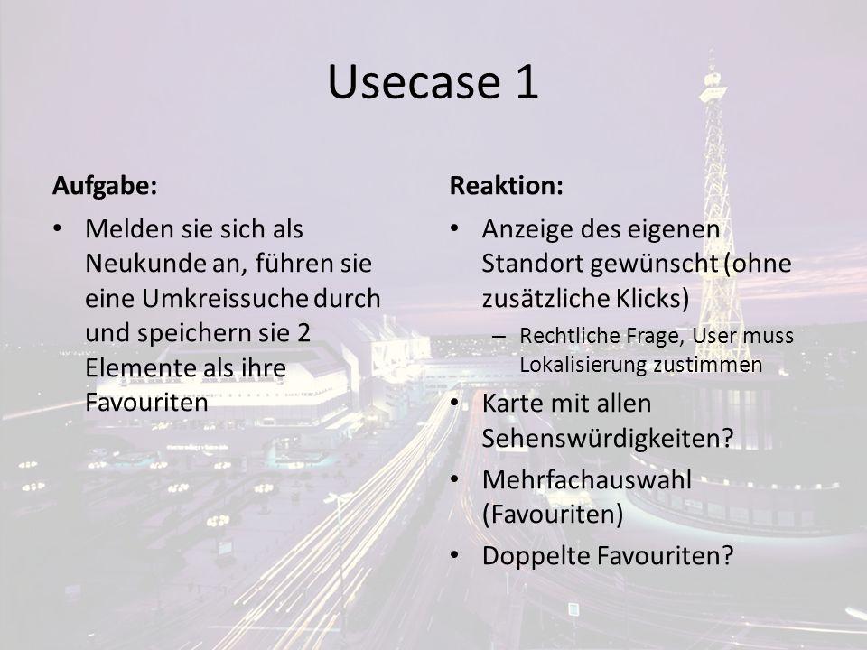 Usecase 1 Aufgabe: Melden sie sich als Neukunde an, führen sie eine Umkreissuche durch und speichern sie 2 Elemente als ihre Favouriten Reaktion: Anze