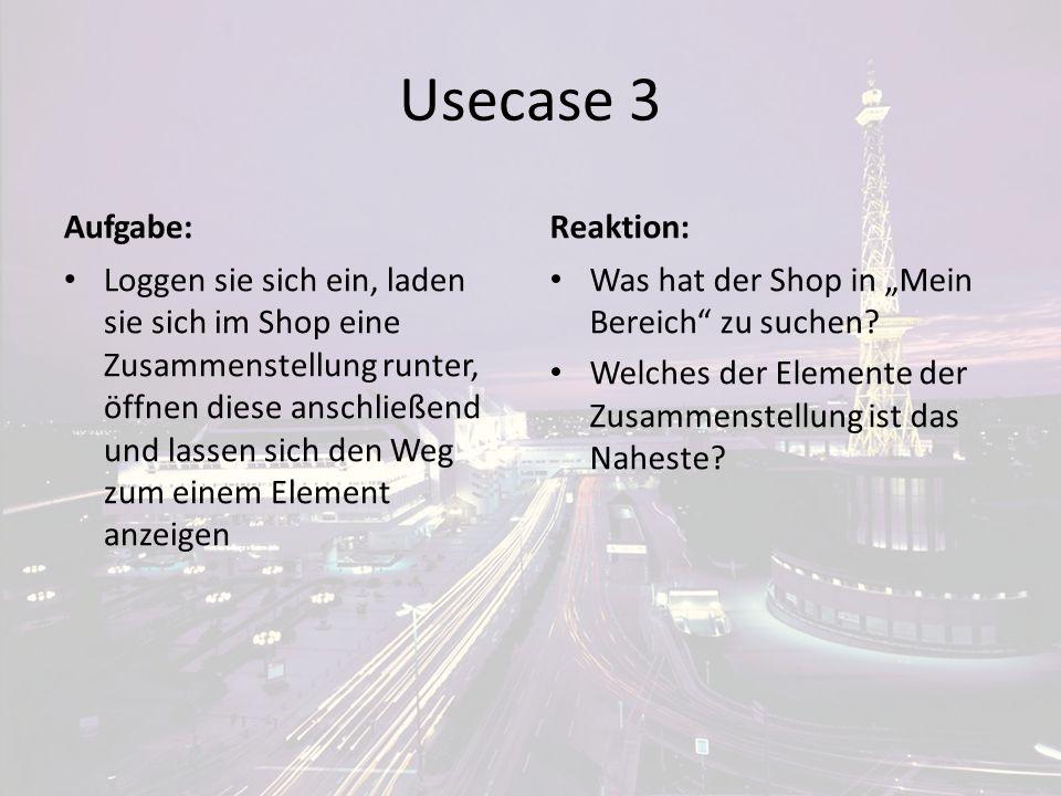 Usecase 3 Aufgabe: Loggen sie sich ein, laden sie sich im Shop eine Zusammenstellung runter, öffnen diese anschließend und lassen sich den Weg zum ein