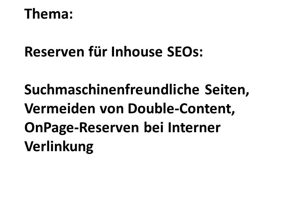 Thema: Reserven für Inhouse SEOs: Suchmaschinenfreundliche Seiten, Vermeiden von Double-Content, OnPage-Reserven bei Interner Verlinkung