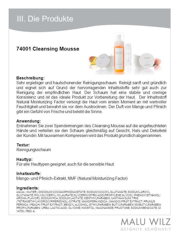 Body- Behandlung Wertvolle Momente für Körper und Geist Moodbild zum Thema III. Die Produkte 74001 Cleansing Mousse Beschreibung: Sehr ergiebiger und