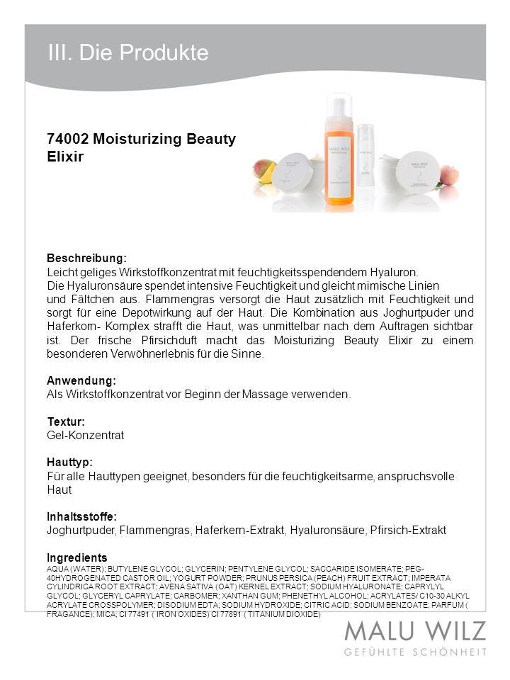 Body- Behandlung Wertvolle Momente für Körper und Geist Moodbild zum Thema III. Die Produkte 74002 Moisturizing Beauty Elixir Beschreibung: Leicht gel