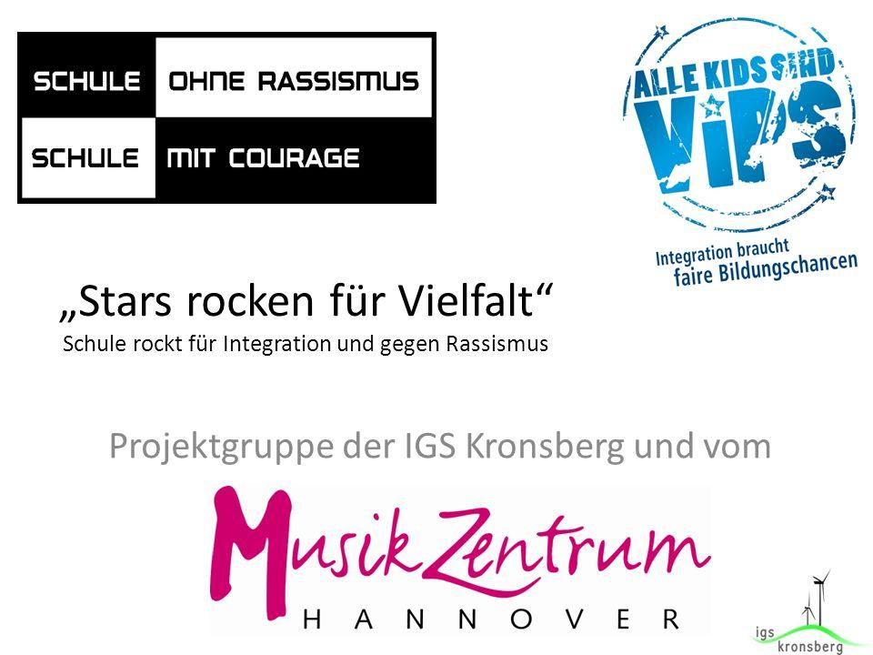 Stars rocken für Vielfalt Schule rockt für Integration und gegen Rassismus Projektgruppe der IGS Kronsberg und vom
