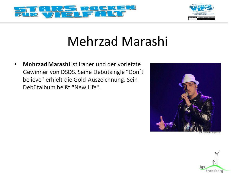 Mehrzad Marashi Mehrzad Marashi ist Iraner und der vorletzte Gewinner von DSDS.