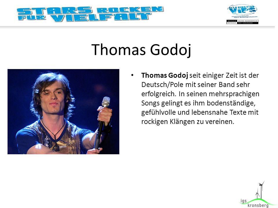 Thomas Godoj Thomas Godoj seit einiger Zeit ist der Deutsch/Pole mit seiner Band sehr erfolgreich.