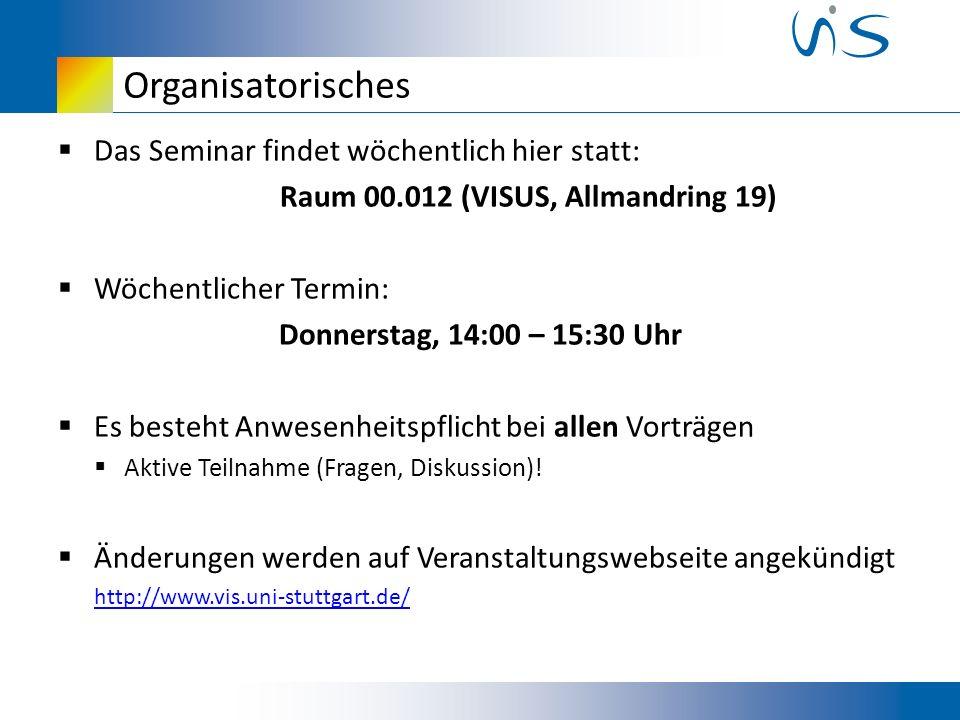 Organisatorisches Das Seminar findet wöchentlich hier statt: Raum 00.012 (VISUS, Allmandring 19) Wöchentlicher Termin: Donnerstag, 14:00 – 15:30 Uhr Es besteht Anwesenheitspflicht bei allen Vorträgen Aktive Teilnahme (Fragen, Diskussion).