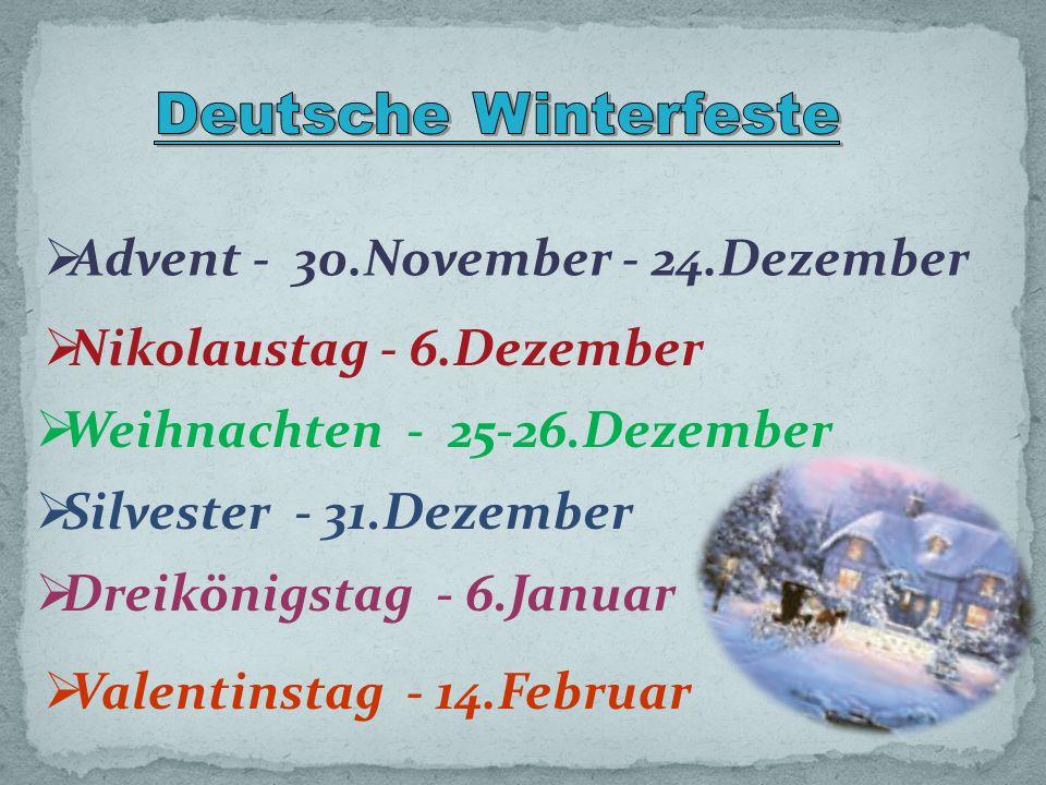 Advent - 30.November - 24.Dezember Nikolaustag - 6.Dezember Weihnachten - 25-26.Dezember Silvester - 31.Dezember Dreikönigstag - 6.Januar Valentinstag