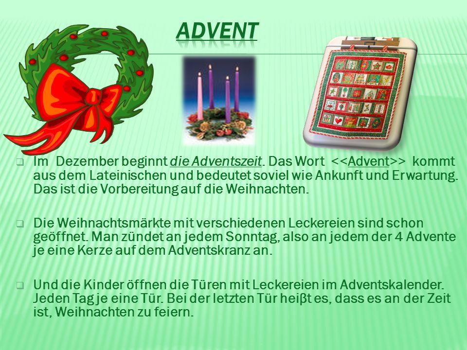 Im Dezember beginnt die Adventszeit. Das Wort > kommt aus dem Lateinischen und bedeutet soviel wie Ankunft und Erwartung. Das ist die Vorbereitung auf