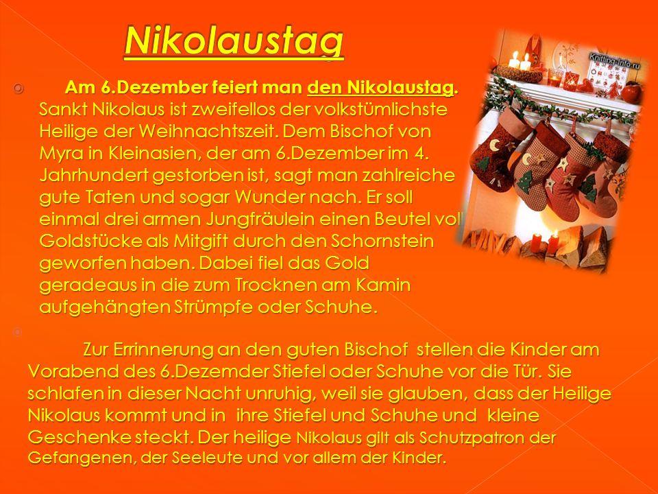 Am 6.Dezember feiert man den Nikolaustag. Sankt Nikolaus ist zweifellos der volkstümlichste Heilige der Weihnachtszeit. Dem Bischof von Myra in Kleina