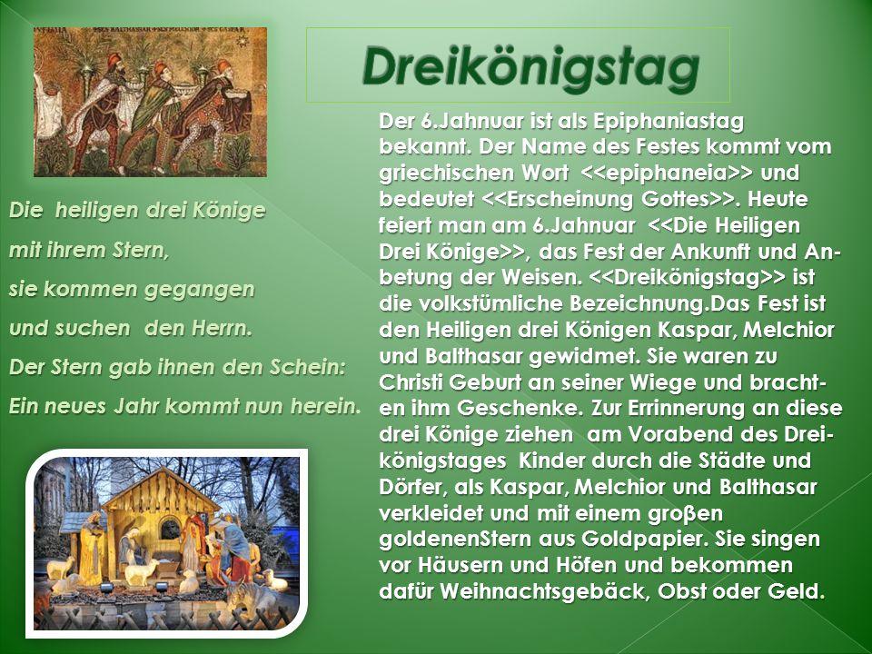 Der 6.Jahnuar ist als Epiphaniastag bekannt. Der Name des Festes kommt vom griechischen Wort > und bedeutet >. Heute feiert man am 6.Jahnuar >, das Fe