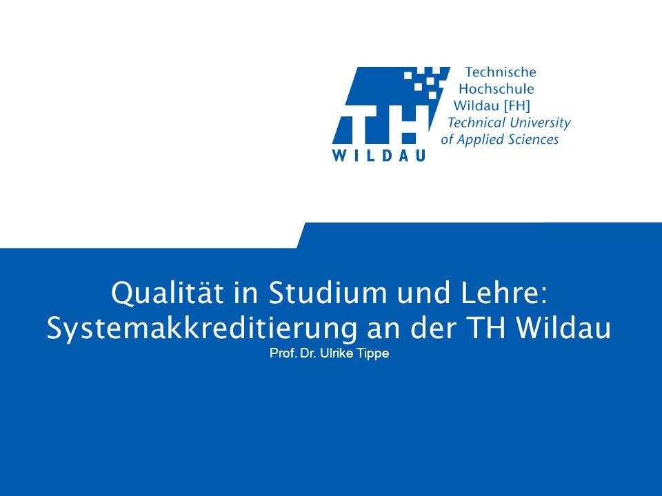 Qualität in Studium und Lehre: Systemakkreditierung an der TH Wildau Prof. Dr. Ulrike Tippe