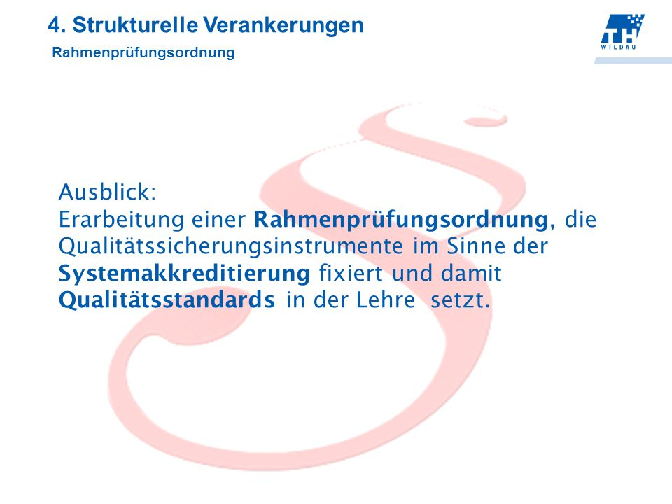 4. Strukturelle Verankerungen Rahmenprüfungsordnung Ausblick: Erarbeitung einer Rahmenprüfungsordnung, die Qualitätssicherungsinstrumente im Sinne der