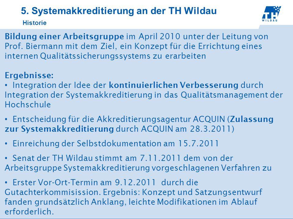 5. Systemakkreditierung an der TH Wildau Historie Bildung einer Arbeitsgruppe im April 2010 unter der Leitung von Prof. Biermann mit dem Ziel, ein Kon