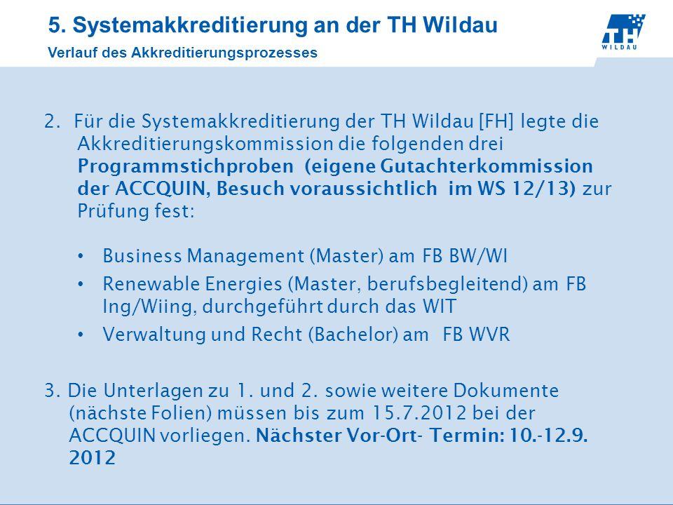 5. Systemakkreditierung an der TH Wildau Verlauf des Akkreditierungsprozesses 2. Für die Systemakkreditierung der TH Wildau [FH] legte die Akkreditier