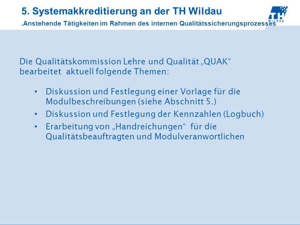 5. Systemakkreditierung an der TH Wildau Die Qualitätskommission Lehre und Qualität QUAK bearbeitet aktuell folgende Themen: Diskussion und Festlegung