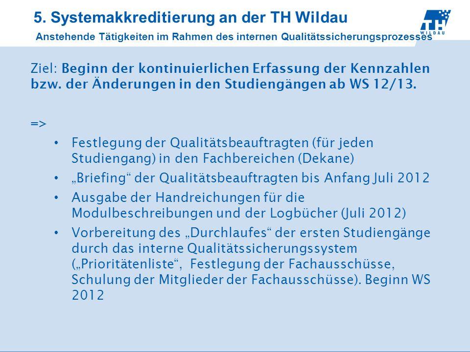 5. Systemakkreditierung an der TH Wildau Anstehende Tätigkeiten im Rahmen des internen Qualitätssicherungsprozesses Ziel: Beginn der kontinuierlichen