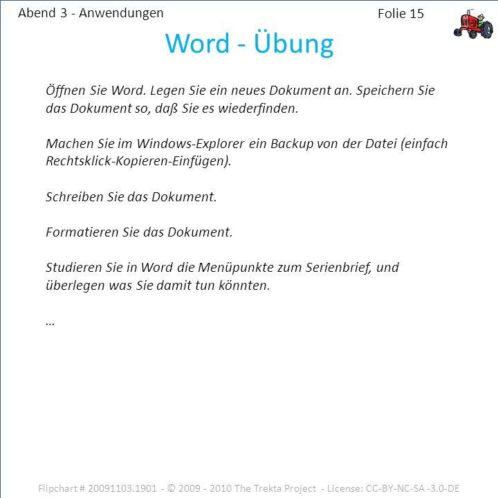 Abend 3 - Anwendungen Flipchart # 20091103.1901 - © 2009 - 2010 The Trekta Project - License: CC-BY-NC-SA -3.0-DE Öffnen Sie Word.