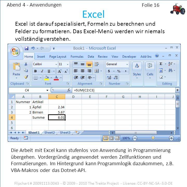 Abend 4 - Anwendungen Flipchart # 20091113.0043 - © 2009 - 2010 The Trekta Project - License: CC-BY-NC-SA -3.0-DE Excel ist darauf spezialisiert, Formeln zu berechnen und Felder zu formatieren.