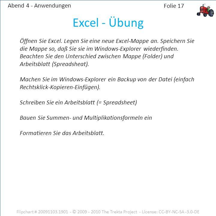 Abend 4 - Anwendungen Flipchart # 20091103.1901 - © 2009 - 2010 The Trekta Project - License: CC-BY-NC-SA -3.0-DE Folie 17 Öffnen Sie Excel.