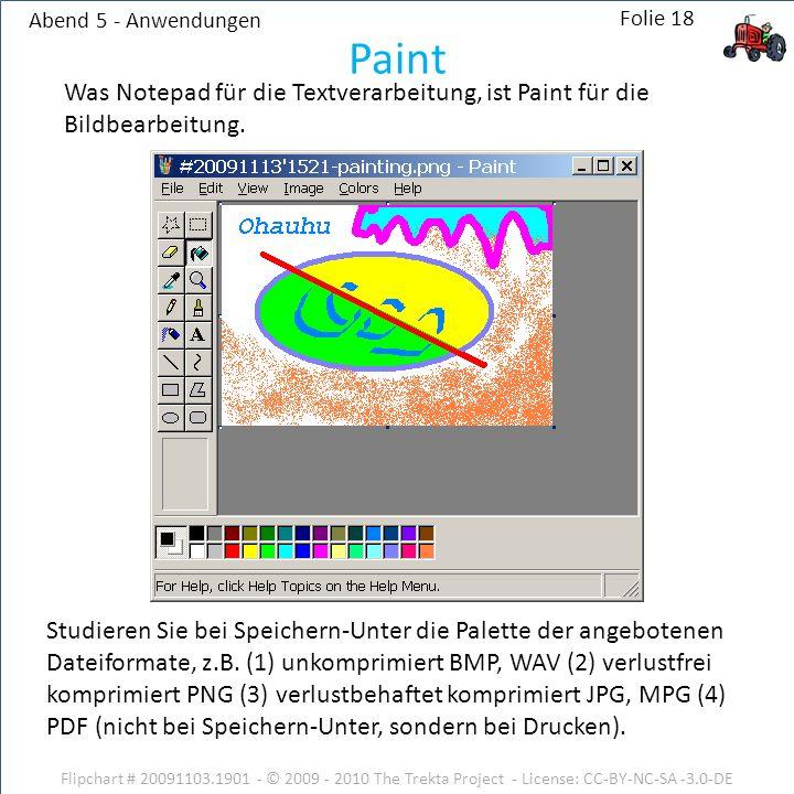 Abend 5 - Anwendungen Flipchart # 20091103.1901 - © 2009 - 2010 The Trekta Project - License: CC-BY-NC-SA -3.0-DE Was Notepad für die Textverarbeitung, ist Paint für die Bildbearbeitung.