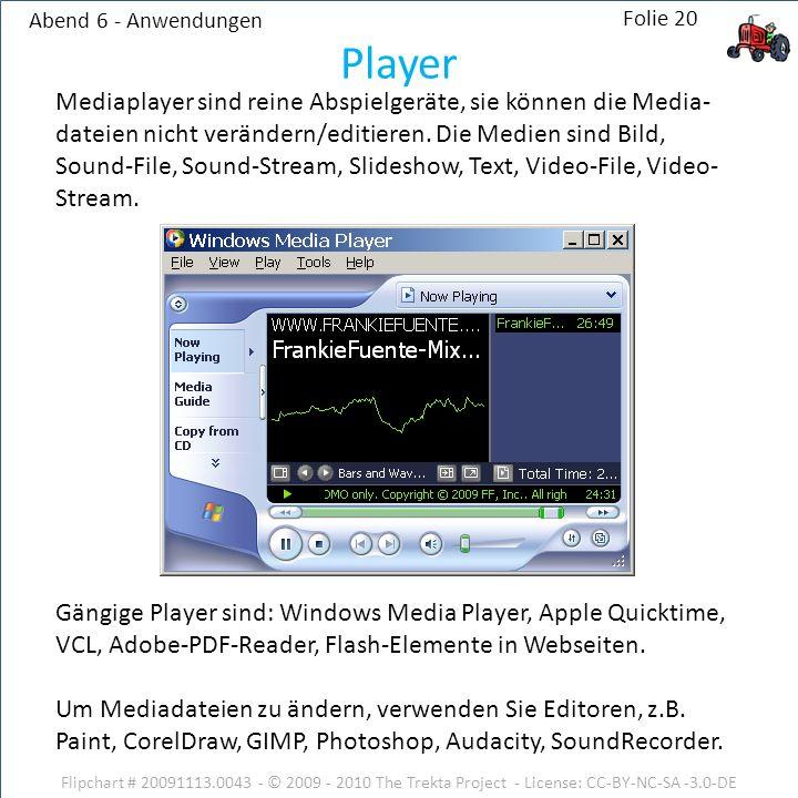 Abend 6 - Anwendungen Flipchart # 20091113.0043 - © 2009 - 2010 The Trekta Project - License: CC-BY-NC-SA -3.0-DE Mediaplayer sind reine Abspielgeräte, sie können die Media- dateien nicht verändern/editieren.